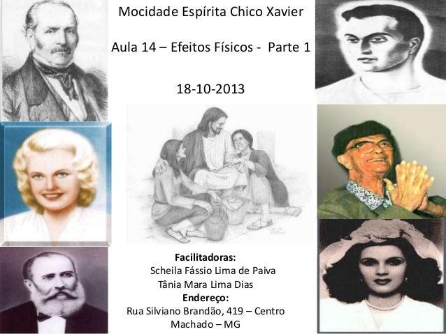Mocidade Espírita Chico Xavier Aula 14 – Efeitos Físicos - Parte 1 18-10-2013  Facilitadoras: Scheila Fássio Lima de Paiva...