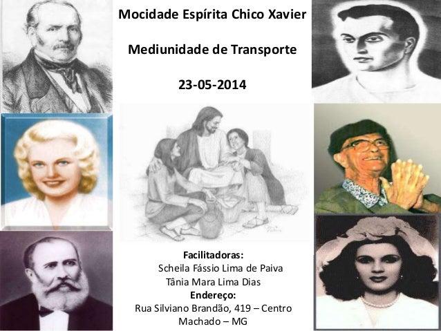 Mocidade Espírita Chico Xavier Mediunidade de Transporte 23-05-2014 Facilitadoras: Scheila Fássio Lima de Paiva Tânia Mara...