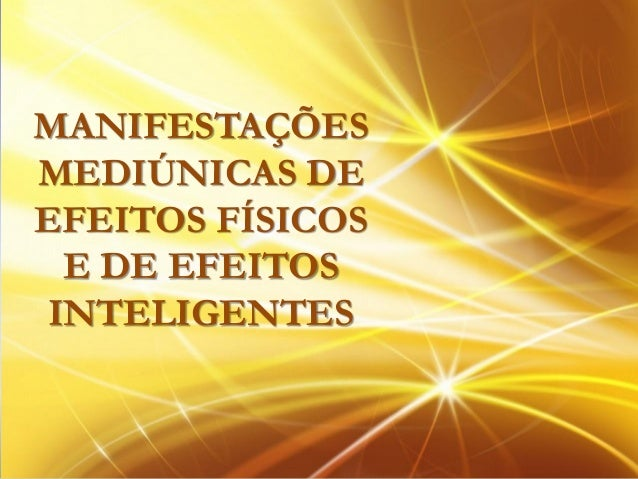 MANIFESTAÇÕESMEDIÚNICAS DEEFEITOS FÍSICOS E DE EFEITOSINTELIGENTES