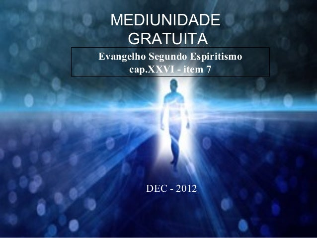 MEDIUNIDADE   GRATUITAEvangelho Segundo Espiritismo     cap.XXVI - item 7         DEC - 2012