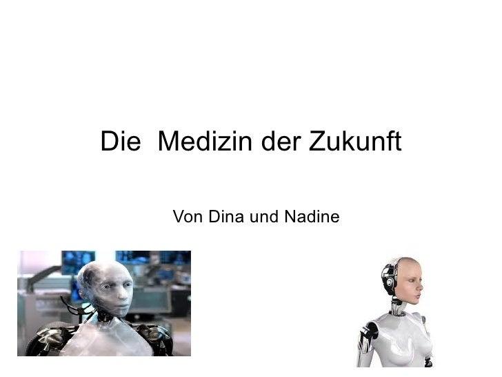 Die Medizin der Zukunft     Von Dina und Nadine