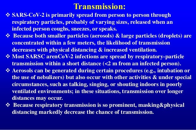 Transmission:  SARS-CoV-2 is primarily spread from person to person through respiratory particles, probably of varying si...