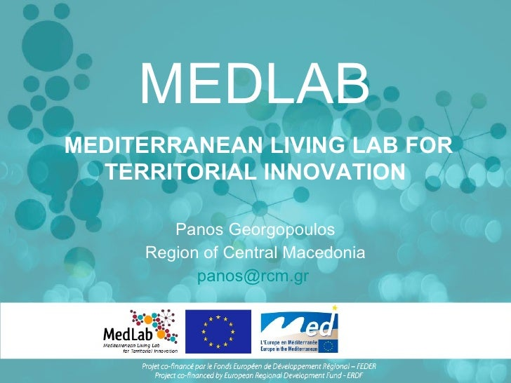 MEDLAB Panos Georgopoulos Region of Central Macedonia [email_address]   MEDITERRANEAN LIVING LAB FOR TERRITORIAL INNOVATION