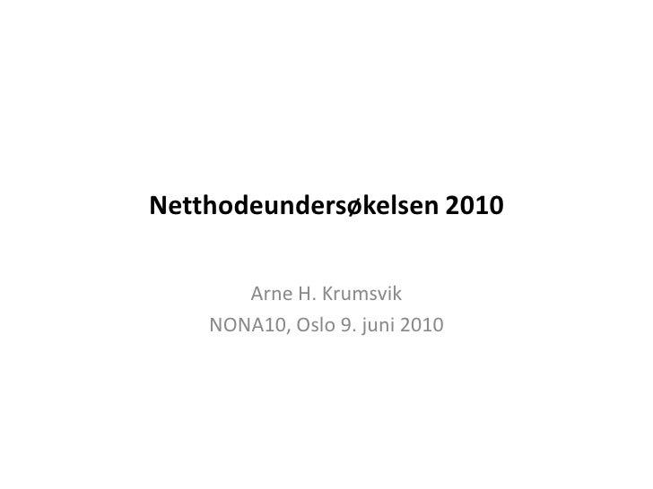 Netthodeundersøkelsen 2010<br />Arne H. Krumsvik<br />NONA10, Oslo 9. juni 2010<br />