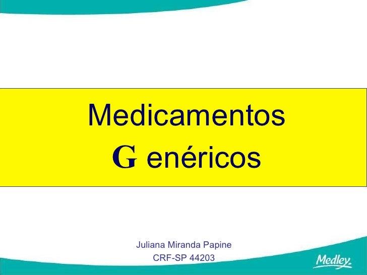 Medicamentos  G enéricos    Juliana Miranda Papine        CRF-SP 44203