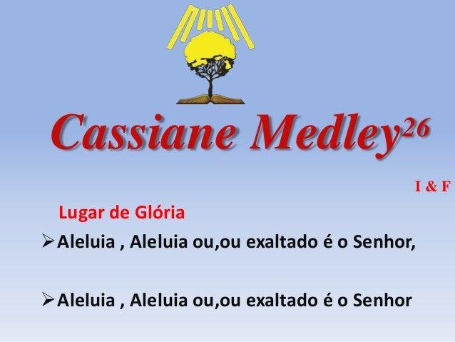 I & F Lugar de Glória Aleluia , Aleluia ou,ou exaltado é o Senhor, Aleluia , Aleluia ou,ou exaltado é o Senhor Cassiane ...