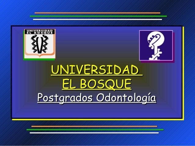 UNIVERSIDAD   EL BOSQUEPostgrados Odontología