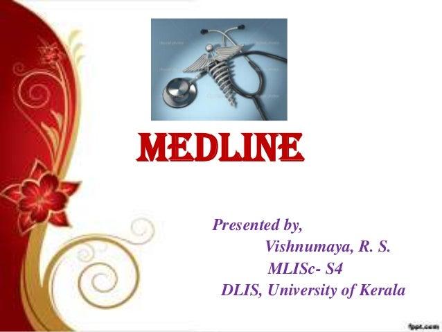 MEDLINE Presented by, Vishnumaya, R. S. MLISc- S4 DLIS, University of Kerala