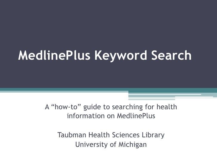 "MedlinePlus Keyword Search<br />A ""how-to"" guide to searching for health information on MedlinePlus<br />Taubman Health Sc..."
