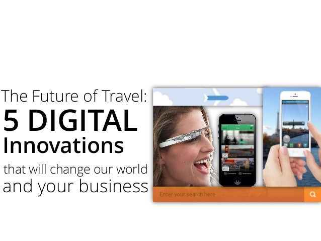 The Future of Travel: 5 DIGITAL Innovations that will change our world and your business