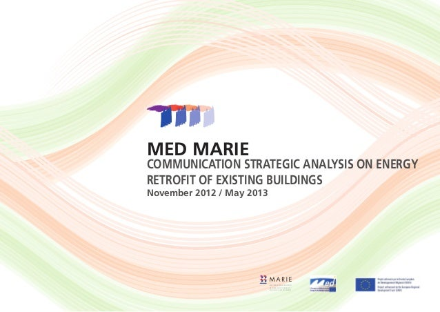 MED MARIE Communication strategic analysis on energy retrofit of existing buildings November 2012 / May 2013 MEDITERRANEAN...