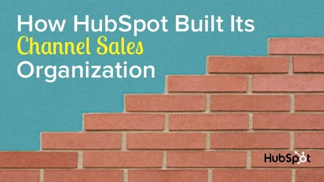 How HubSpot Built Its  Channel Sales  Organization