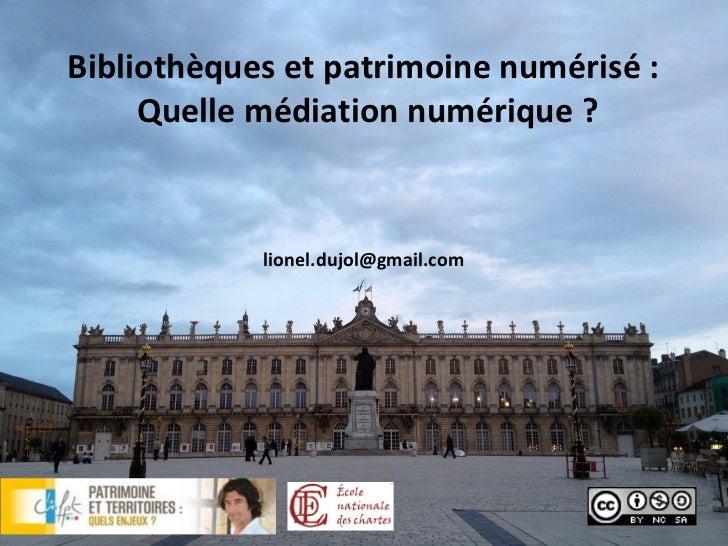 Bibliothèques et patrimoine numérisé :     Quelle médiation numérique ?            lionel.dujol@gmail.com
