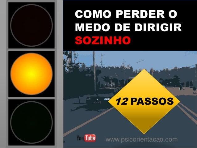 12 PASSOS www.psicorientacao.com COMO PERDER O MEDO DE DIRIGIR SOZINHO