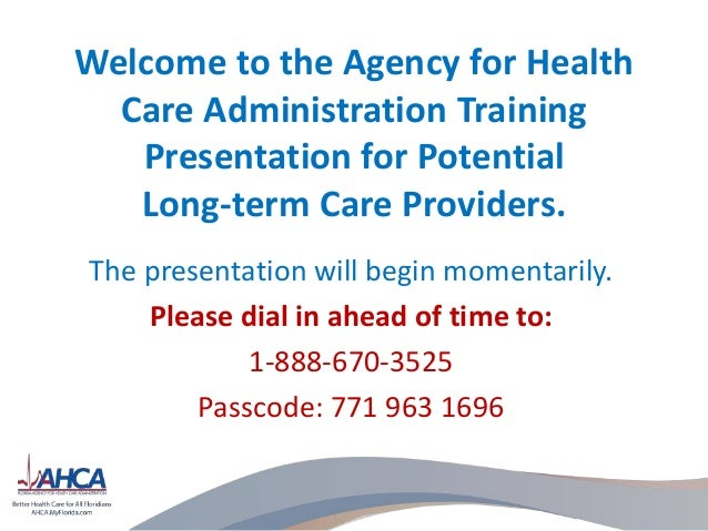 Welcome to the Agency for HealthCare Administration TrainingPresentation for PotentialLong-term Care Providers.The present...