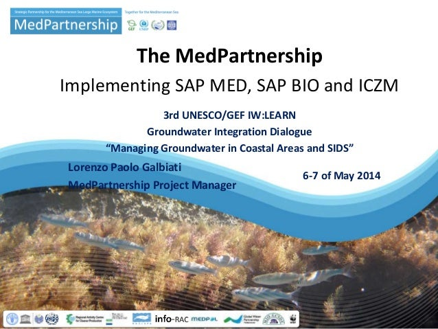 "The MedPartnership Implementing SAP MED, SAP BIO and ICZM 3rd UNESCO/GEF IW:LEARN Groundwater Integration Dialogue ""Managi..."