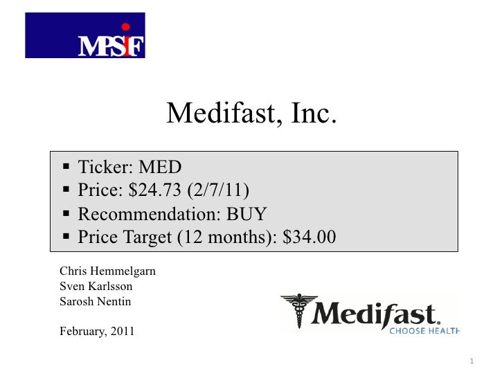 Medifast, Inc.! Ticker: MED! Price: $24.73 (2/7/11)! Recommendation: BUY! Price Target (12 months): $34.00Chris Hemmel...