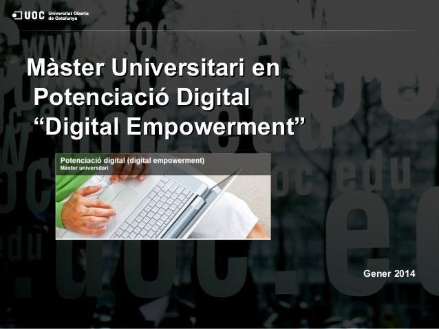 """Màster Universitari en Potenciació Digital """"Digital Empowerment""""  Gener 2014"""