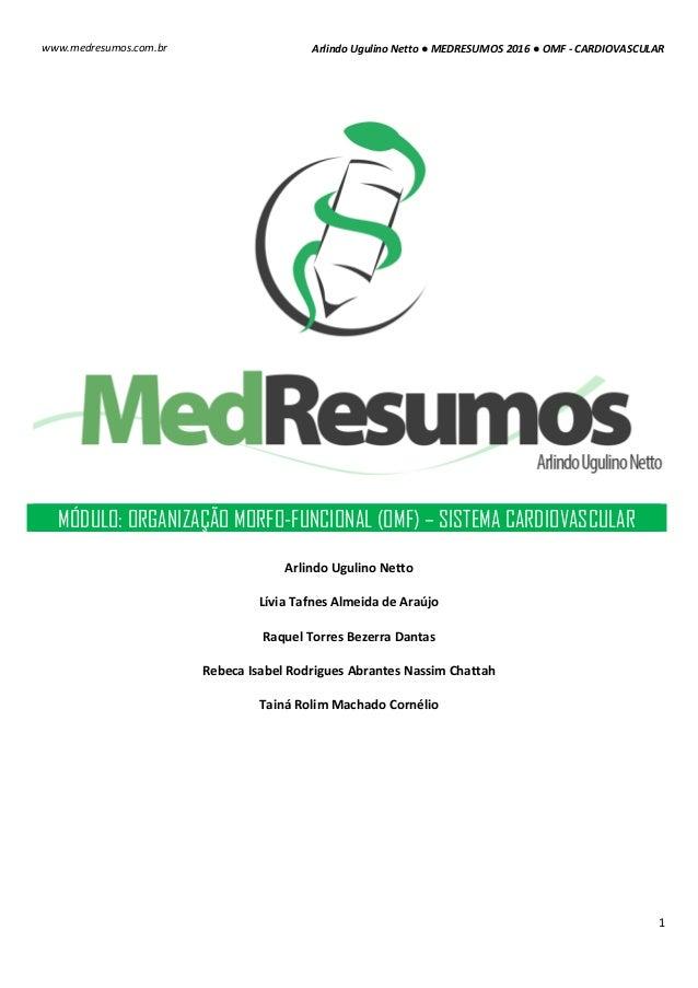 Arlindo Ugulino Netto ● MEDRESUMOS 2016 ● OMF - CARDIOVASCULAR 1 www.medresumos.com.br MÓDULO: ORGANIZAÇÃO MORFO-FUNCIONAL...