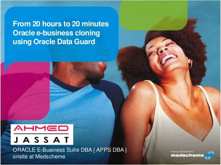 From 20 hours to 20 minutesOracle e-business cloningusing Oracle Data GuardORACLE E-Business Suite DBA { APPS DBA }onsite ...