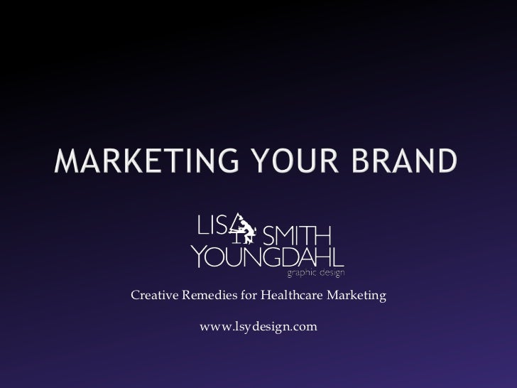Creative Remedies for Healthcare Marketing           www.lsydesign.com
