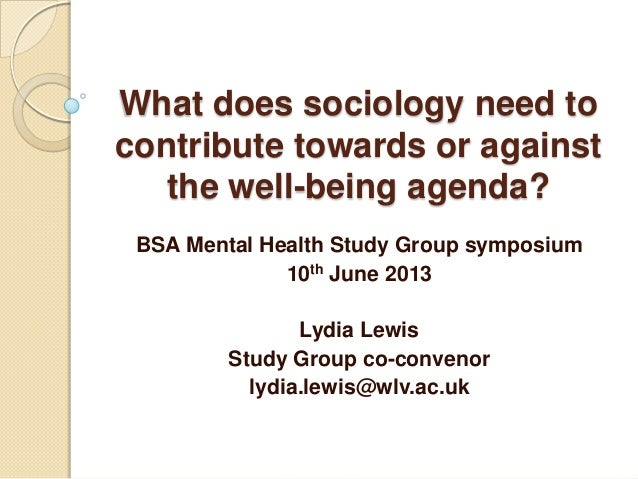 What does sociology need to contribute towards or against the well-being agenda? BSA Mental Health Study Group symposium 1...