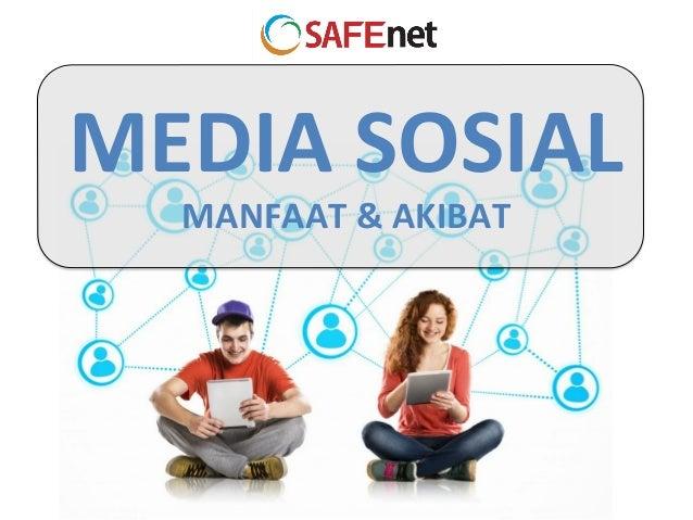 MEDIA  SOSIAL   MANFAAT  &  AKIBAT
