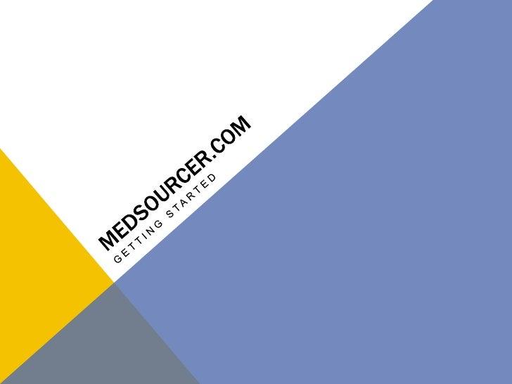 MedSourcer.com<br />Getting Started<br />