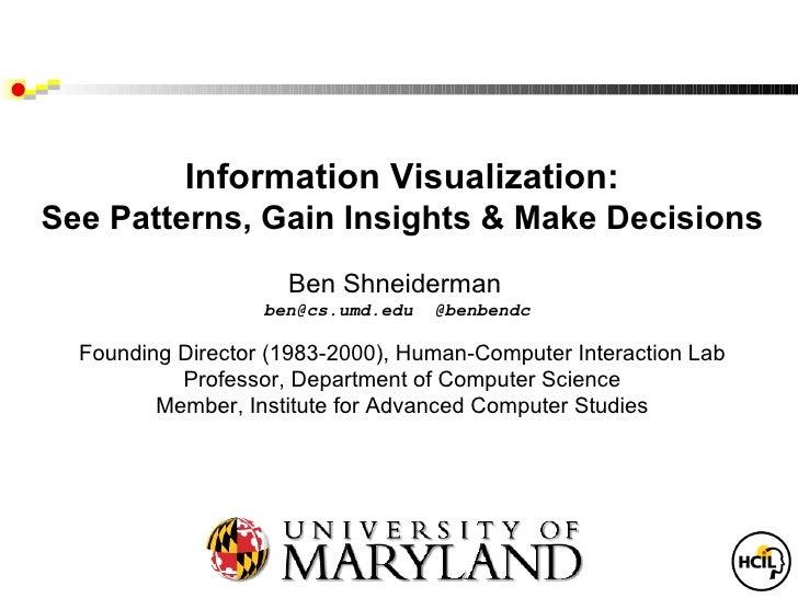 Information Visualization:See Patterns, Gain Insights & Make Decisions                     Ben Shneiderman                ...