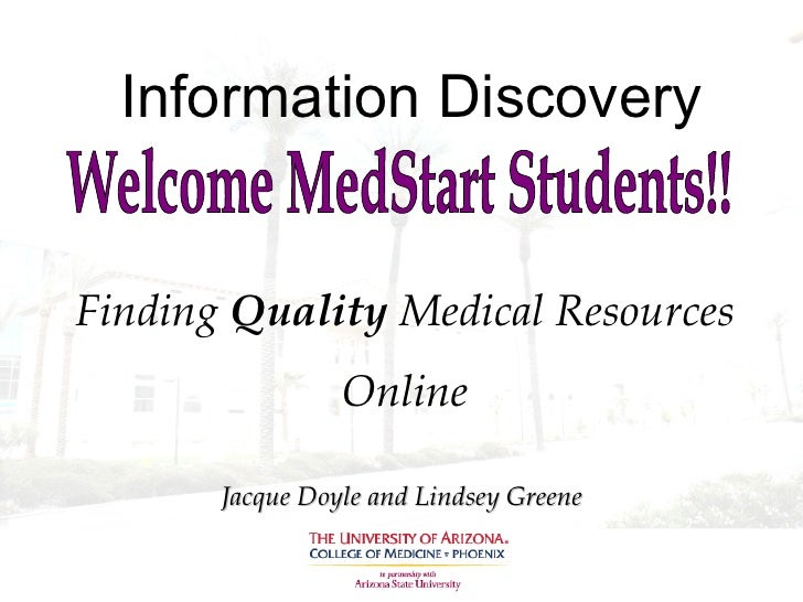 Information Discovery Finding  Quality  Medical Resources Online Jacque Doyle and Lindsey Greene Welcome MedStart Students!!
