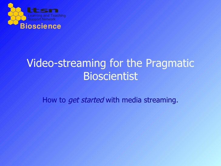 Video-streaming for the Pragmatic Bioscientist How to  get started  with media streaming.
