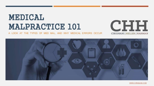 MEDICAL MALPRACTICE 101 A LOOK AT THE TYPES OF MED MAL, AND WHY MEDICAL ERRORS OCCUR WWW.CIRIGNANI.COM