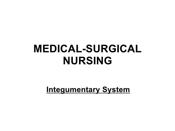 MEDICAL-SURGICAL NURSING Integumentary System