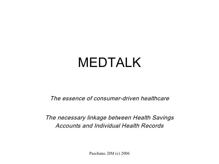 MEDTALK The essence of consumer-driven healthcare The necessary linkage between Health Savings Accounts and Individual Hea...
