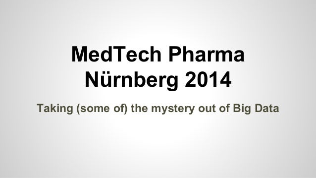 MedTech Pharma Nürnberg 2014 Taking (some of) the mystery out of Big Data