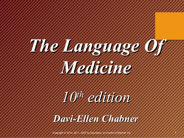The Language Of Medicine 10 edition th  Davi-Ellen Chabner Copyright © 2014, 2011, 2007 by Saunders, an imprint of Elsevie...