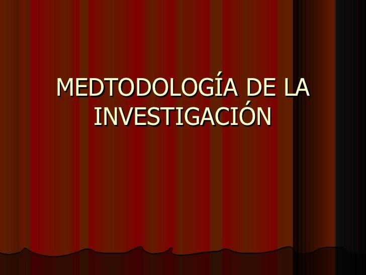MEDTODOLOGÍA DE LA INVESTIGACIÓN