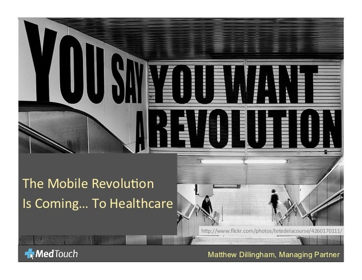 The	  Mobile	  Revolu-on	  Is	  Coming…	  To	  Healthcare	  	                                              h:p://www.flickr...