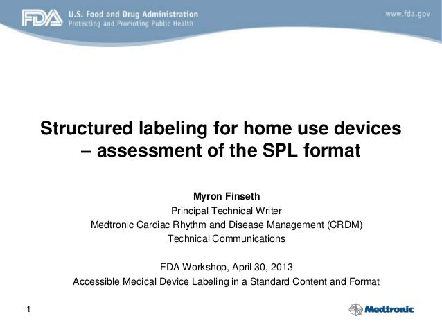 1 Structured labeling for home use devices – assessment of the SPL format Myron Finseth Principal Technical Writer Medtron...