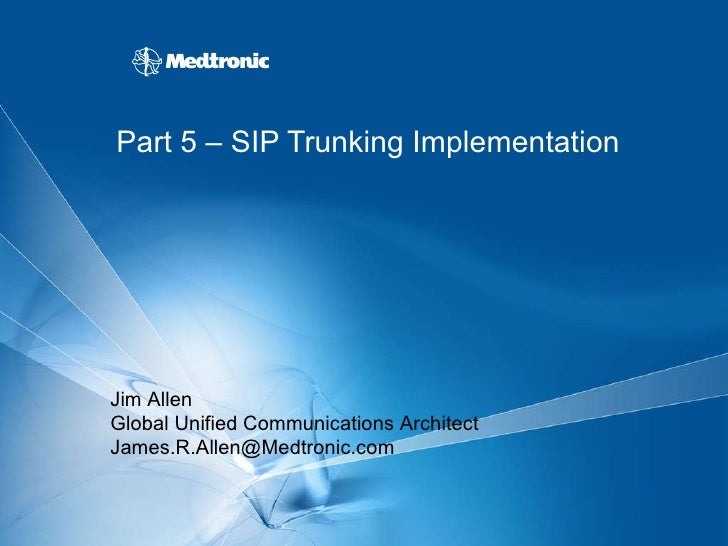 Part 5 – SIP Trunking Implementation Jim Allen Global Unified Communications Architect [email_address]