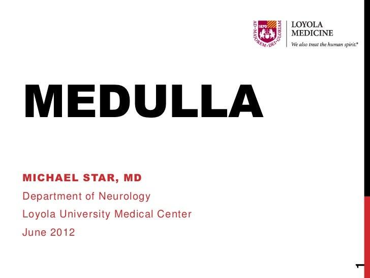 MEDULLAMICHAEL STAR, MDDepartment of NeurologyLoyola University Medical CenterJune 2012                                   1