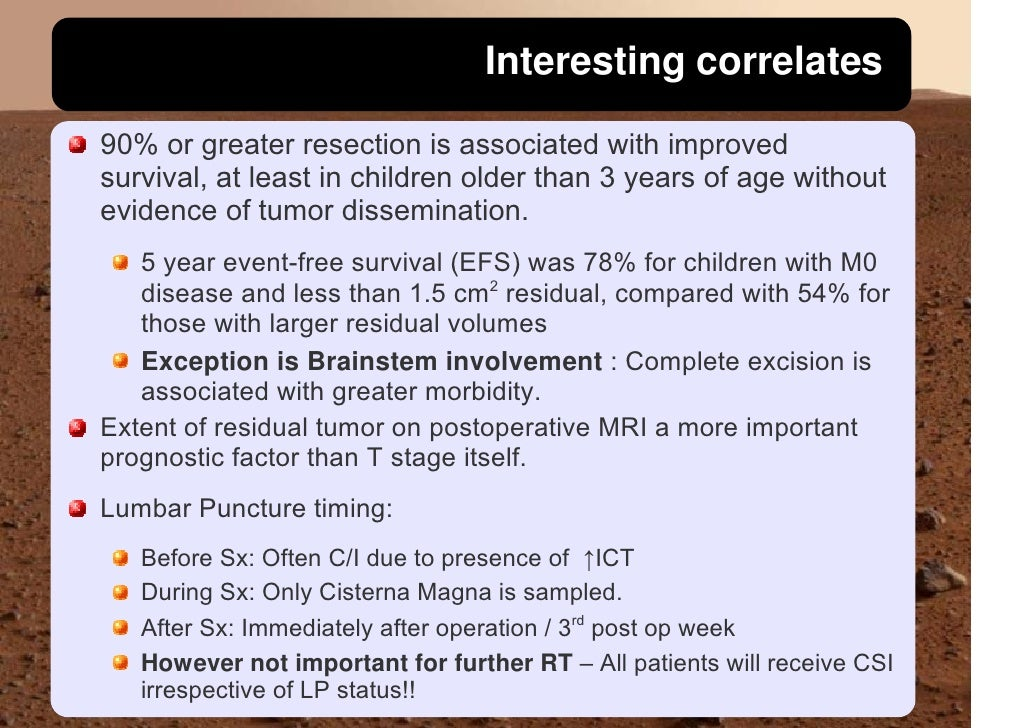 Interesting correlates  90% or greater resection is associated with improved survival, at least in children older than 3 y...