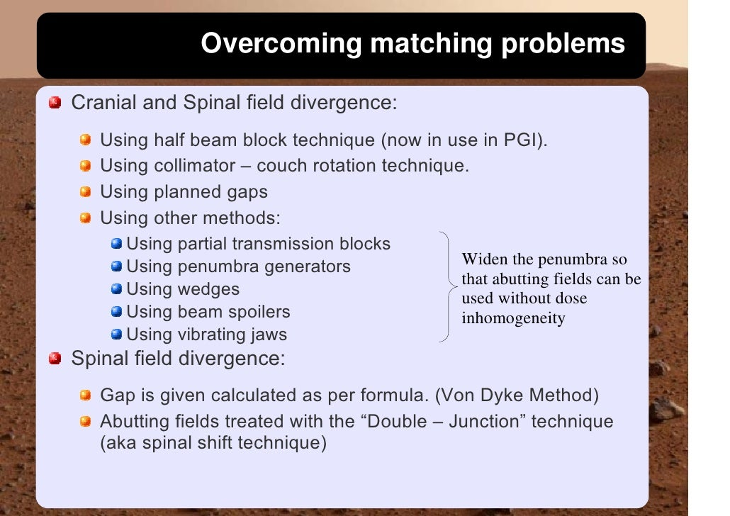 Overcoming matching problems  Cranial and Spinal field divergence:    Using half beam block technique (now in use in PGI)....