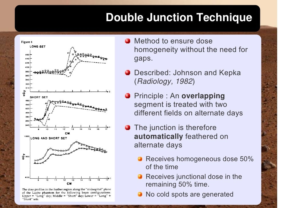 Double Junction Technique     Method to ensure dose     homogeneity without the need for     gaps.     Described: Johnson ...