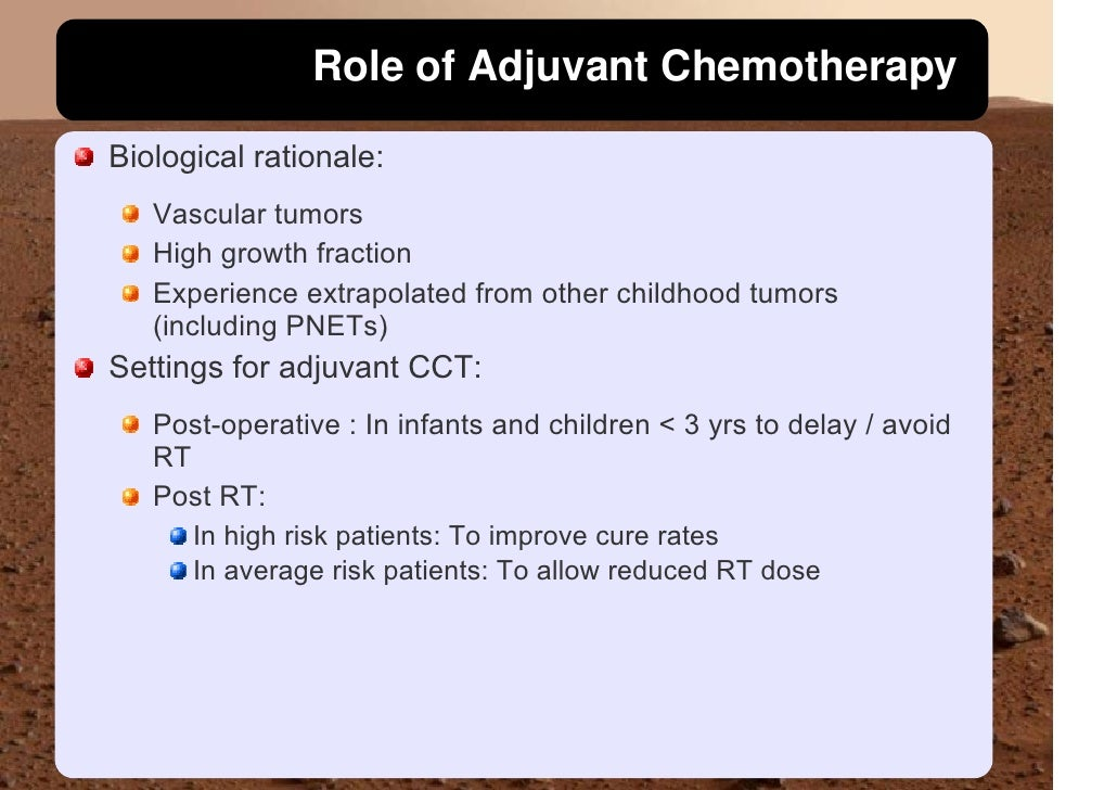 Role of Adjuvant Chemotherapy  Biological rationale:    Vascular tumors    High growth fraction    Experience extrapolated...