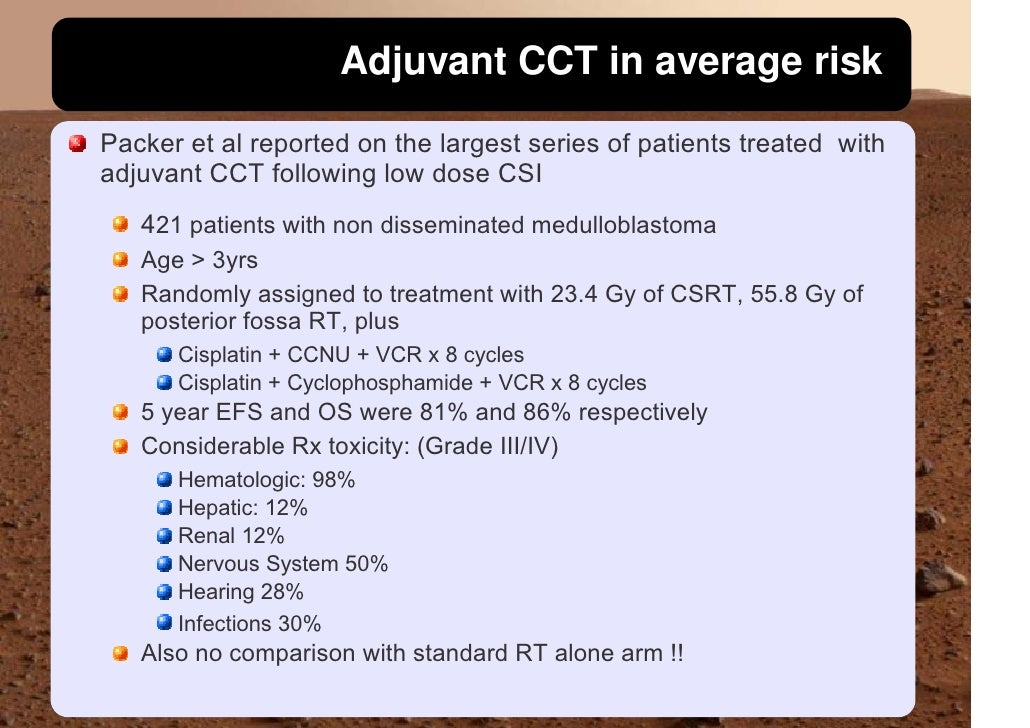 Adjuvant CCT in average risk Packer et al reported on the largest series of patients treated with adjuvant CCT following l...