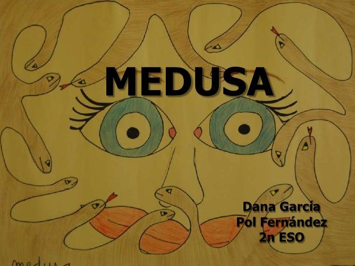 MEDUSA     Dana García    Pol Fernández        2n ESO