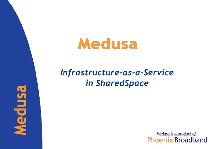 Infrastructure-as-a-Servicein SharedSpace<br />Medusa is a product of<br />