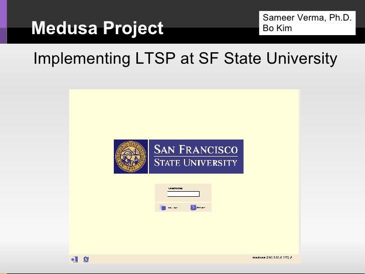 Medusa Project Implementing LTSP at SF State University Sameer Verma, Ph.D. Bo Kim