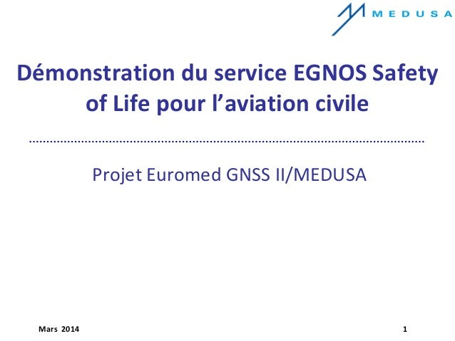 Mars 2014 1 Démonstration du service EGNOS Safety of Life pour l'aviation civile Projet Euromed GNSS II/MEDUSA